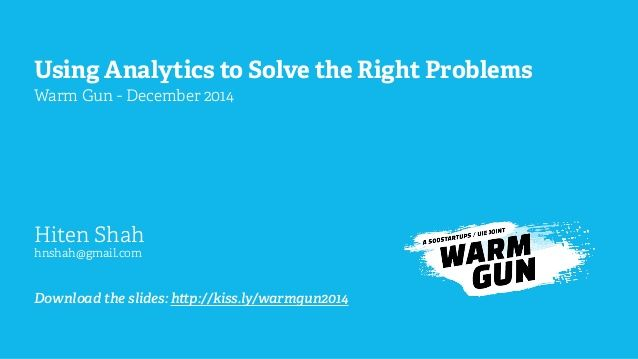 Using Analytics To Solve The Right Problems by Hiten Shah via slideshare
