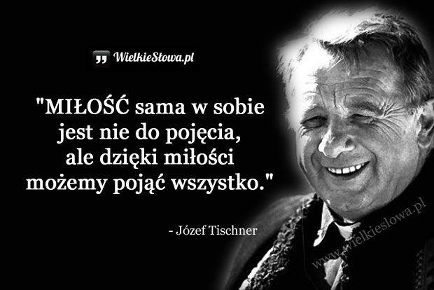 Miłość sama w sobie jest nie do pojęcia... #Tischner-Józef,  #Miłość, #Zrozumienie