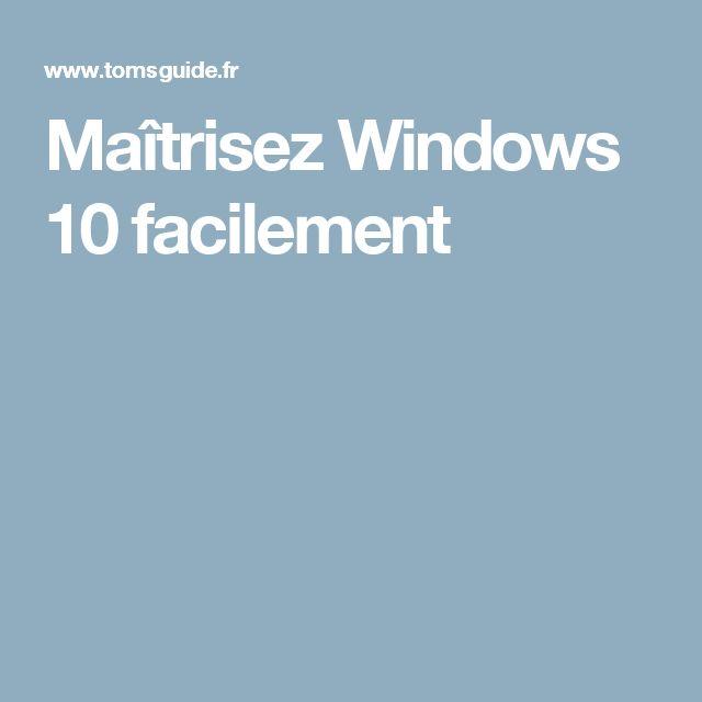 Maîtrisez Windows 10 facilement
