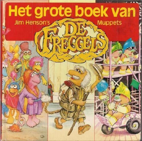 Het grote boek van de Freggels (Jim Henson's Muppets) (1984) - Louise Gikow & Michaela Muntean en illustrators Barbara McClintock, Lisa McCue en Sue Venning