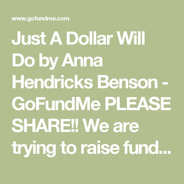Just A Dollar Will Do by Anna Hendricks Benson - GoFundMe  PLEASE SHARE!! We are trying to raise funds to help two teenagers whose home burned and are in our custody now. Thanks for sharing!