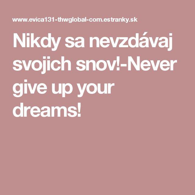 Nikdy sa nevzdávaj svojich snov!-Never give up your dreams!