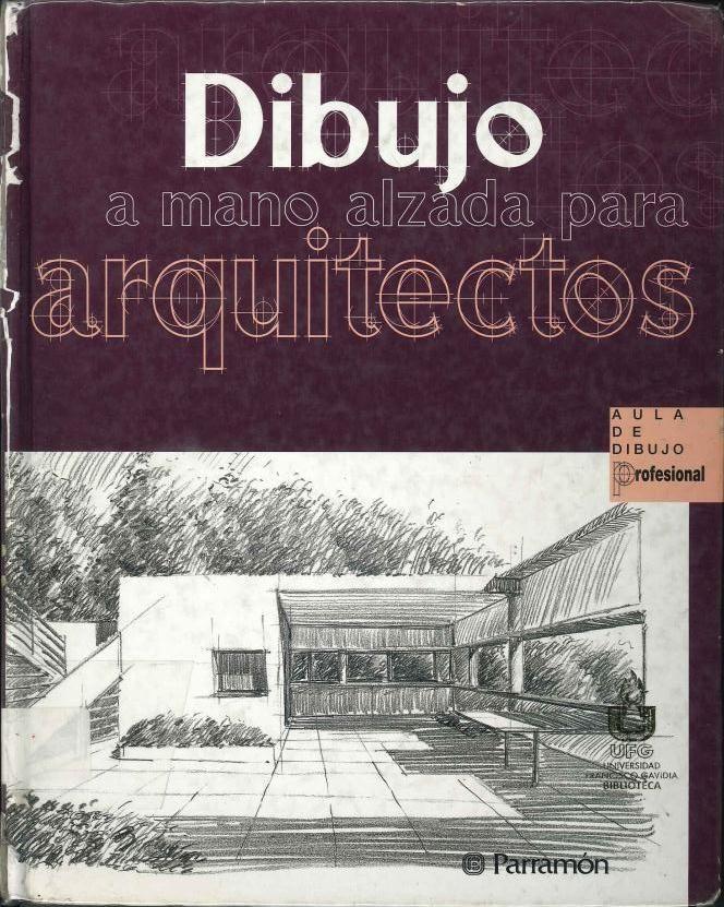 Dibujo a mano alzada para arquitectura. 2ª ed. Barcelona: Parramón, 2006.            ISBN: 84-342-2549-2