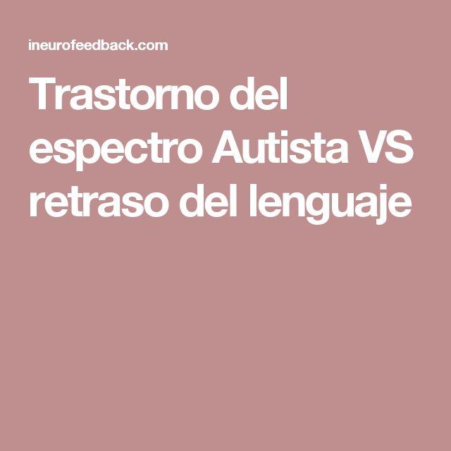 Trastorno del espectro Autista VS retraso del lenguaje