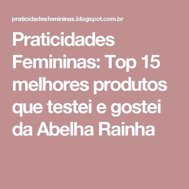 Praticidades Femininas: Top 15 melhores produtos que testei e gostei da Abelha Rainha