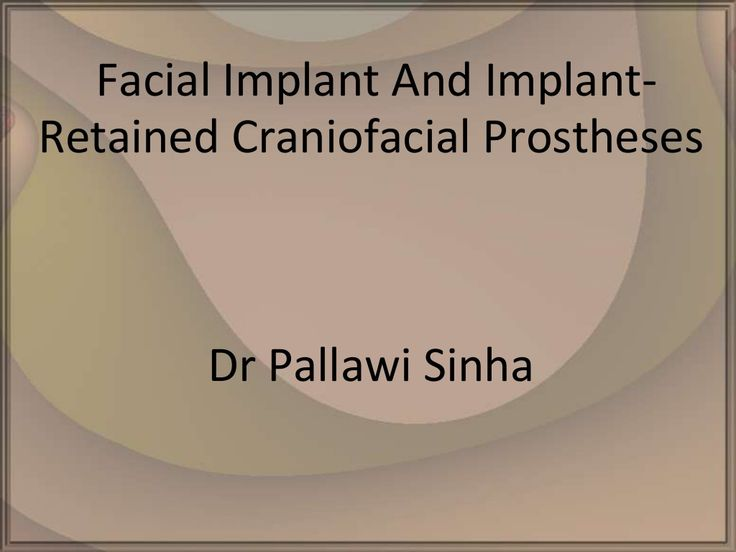 Facial implant and implant retained craniofacial prostheses nn by Pallawi Sinha via slideshare