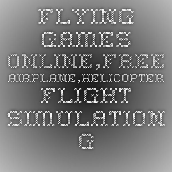 Flying Games online,free airplane,helicopter flight simulation game to play for kids girls PC Mac,no download