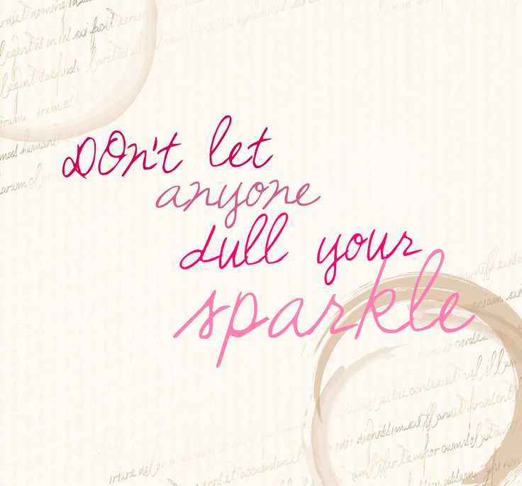 Don't let anyone dull your sparkle. #GlamQuotes