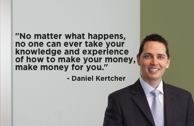 """""""No matter what happens, no one can ever take your knowledge and experience of how to make your money, make money for you."""" - Daniel Kertcher #quote"""