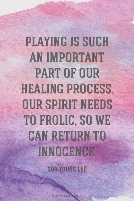 Playing is such an important part of our healing process. Our spirit needs to frolic, so we can return to innocence. ~Soo Young Lee #SpinoutDay
