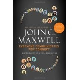 Everyone Communicates, Few Connect: What the Most Effective People Do Differently (Hardcover)By John C. Maxwell