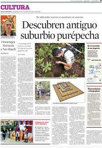 Descoberta de sítio arqueológico em Michoacán, México, com o uso do LIDAR. Jornal Reforma, suplemento Cultura, 19/04/2010. Em 2007 começaram as pesquisas em busca dos vestígios dos Purepechas em Angamuco, no estado mexicano de Michoacán. A cultura purepecha floresceu entre 1100 e 1530 d.C. e foi feroz inimiga dos astecas sem nunca ter sido conquistada por eles. Em 2010, o sítio arqueológico foi identificado e marcado. Por dois anos, os arqueólogos trabalharam em uma pequena área de 2 km2.