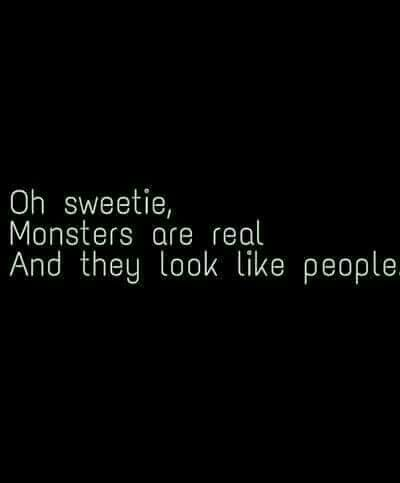 Monsters are real..., and they look like people.