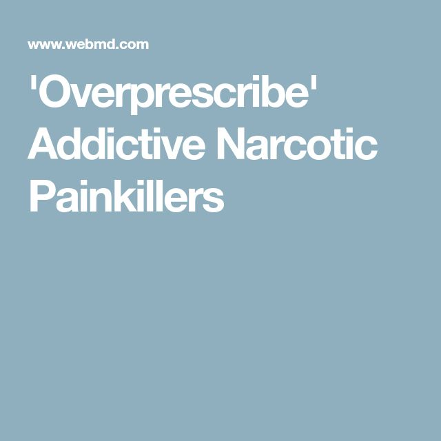 'Overprescribe' Addictive Narcotic Painkillers