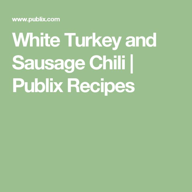 White Turkey and Sausage Chili | Publix Recipes