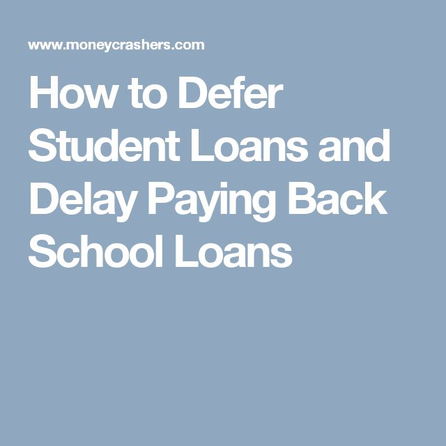 How to Defer Student Loans and Delay Paying Back School Loans