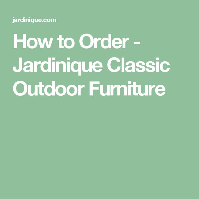 How to Order - Jardinique Classic Outdoor Furniture