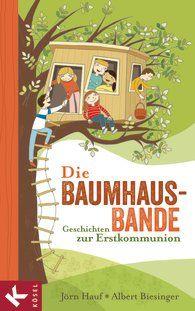 JÖRN HAUF, ALBERT BIESINGER Die Baumhaus-Bande Geschichten zur Erstkommunion