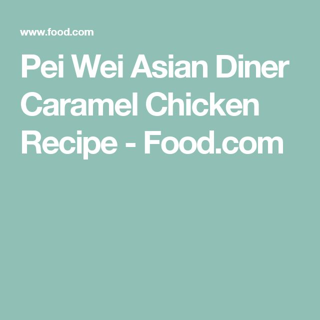 Pei Wei Asian Diner Caramel Chicken Recipe - Food.com