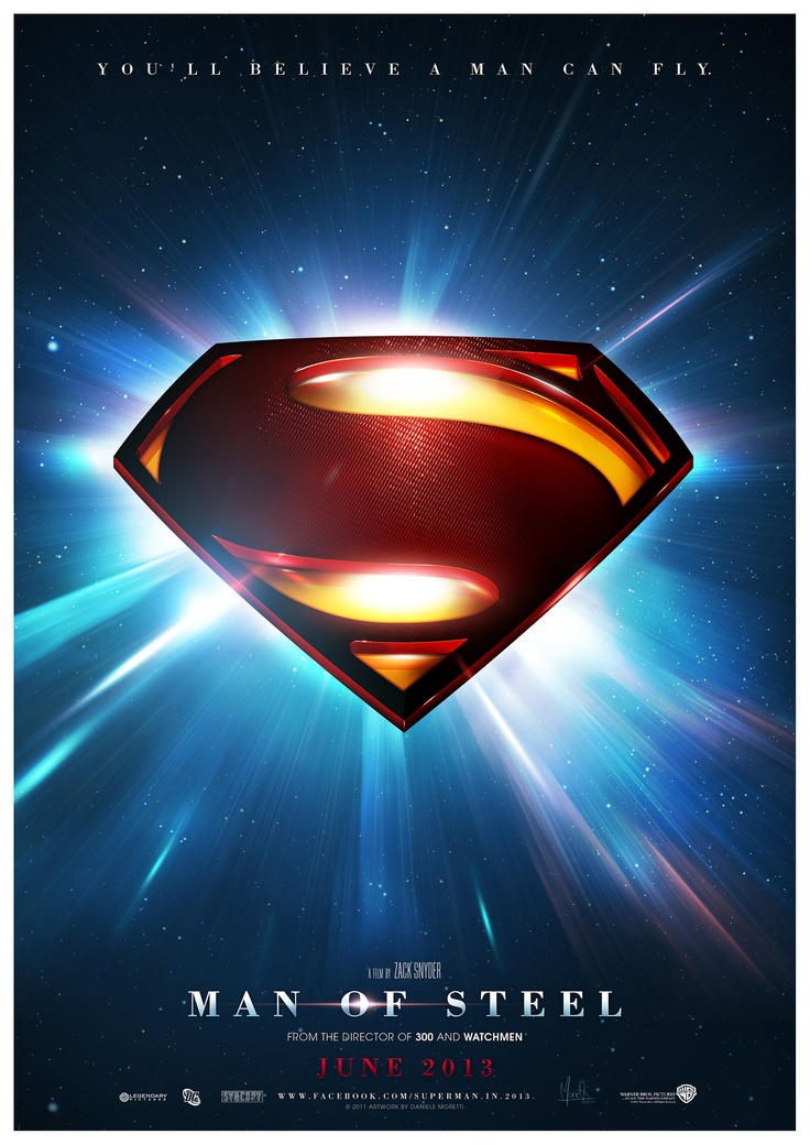 """Man Of Steel 2013 - Teaser Poster    Designed by Daniele Moretti for Man of Steel (2013) Facebook page.    © 2011 Daniele Moretti exclusively  for Man of Steel (2013) Facebook Fan Page.    Please request consent for use in media.    """"You'll believe a man can fly"""" (Superman-1978)"""