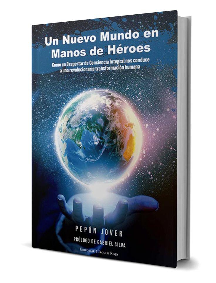 Libro Un Nuevo Mundo en manos de Héroes. Dedicado a todos los que se buscan a si mismos, dedicado a todos los que se esfuerzan por construir un mundo mejor para sí y para las futuras generaciones. Decúbrelo en www.heroesdehoy.es