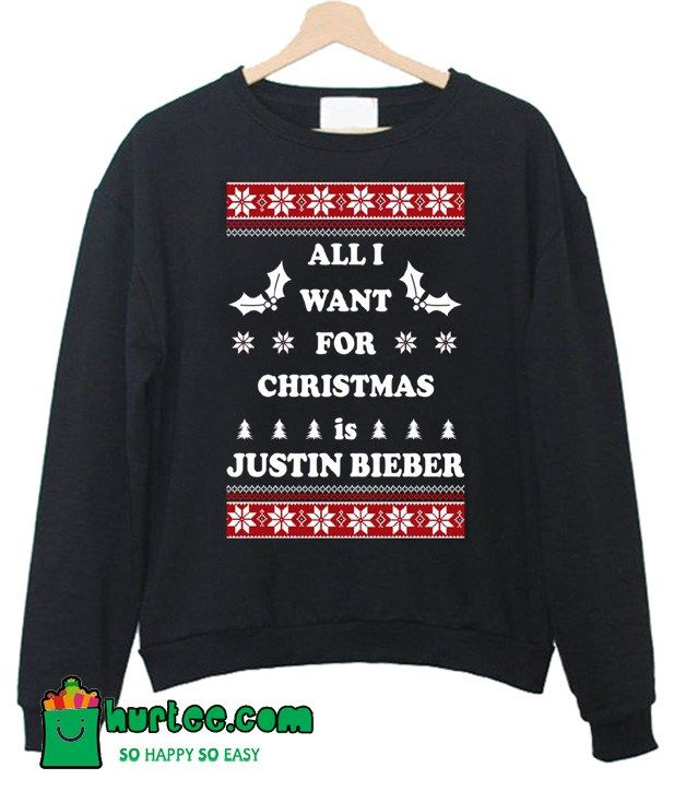All I Want For Christmas Is Justin Bieber Sweatshirt Justin Bieber Sweatshirt Sweatshirts Printed Sweatshirts