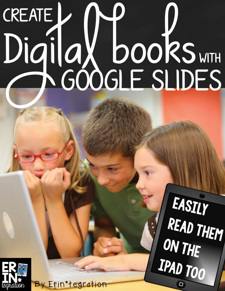 Create and Share Digital Books with Google Slides via Technology Erintegration... Perfect for those of you that have Chromebooks or BYOD!