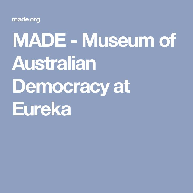 MADE - Museum of Australian Democracy at Eureka