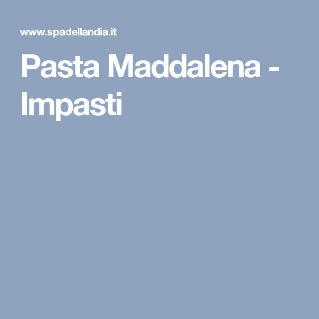 Pasta Maddalena - Impasti