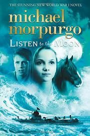 Starred review from Kirkus Reviews! LISTEN TO THE MOON by Michael Morpurgo