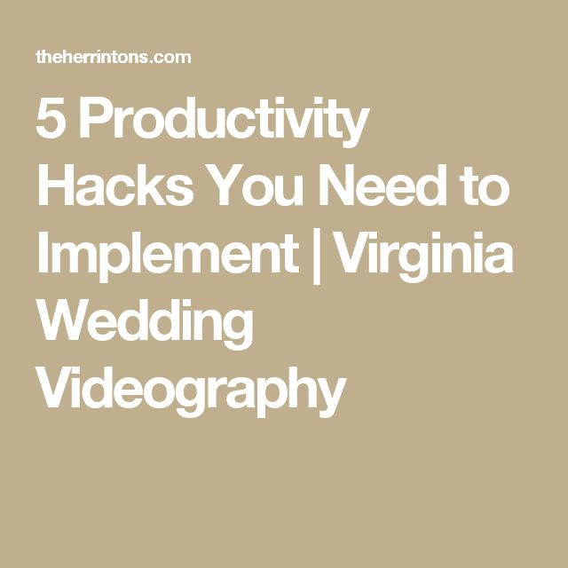 5 Productivity Hacks You Need to Implement | Virginia Wedding Videography