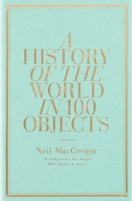 A History of the World in 100 Objects. Takes an original approach to the history of humanity, using objects which previous civilisations have left behind them, often accidentally, as prisms through which we can explore past worlds and the lives of the men and women who lived in them.  That's sooo cool!