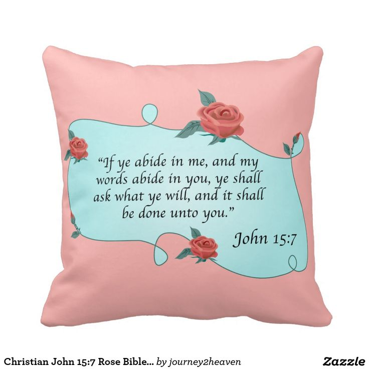 Christian John 15:7 Rose Bible Quote Abide in Me Pillows