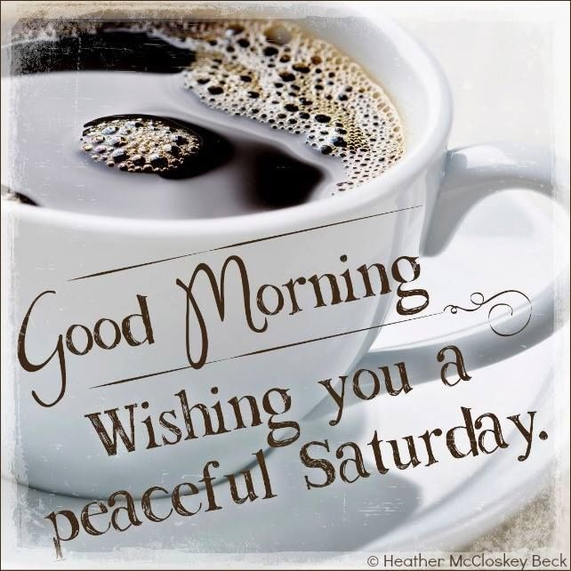 Good Morning Everyone Saturday : Good morning wishing you a peaceful saturday pictures