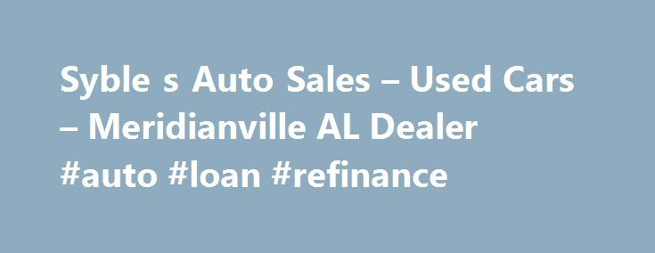 Syble s Auto Sales – Used Cars – Meridianville AL Dealer #auto #loan #refinance http://turkey.remmont.com/syble-s-auto-sales-used-cars-meridianville-al-dealer-auto-loan-refinance/  #used auto sales # Syble's Auto Sales – Meridianville AL, 35759 We are happy to serve the entire TN valley. SAS carries a wide variety of affordable cars, trucks, vans and suvs for the entire family. All vehicles are available for just under $10,000 and with low monthly payments from $99/mo to $249/mo. SAS is a…