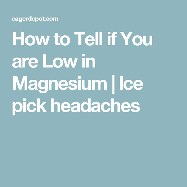 How to Tell if You are Low in Magnesium | Ice pick headaches