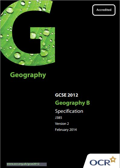 OCR Geography (B) GCSE (J385) Specification. Exam June 2016-June 2017. http://www.ocr.org.uk/Images/82581-specification.pdf