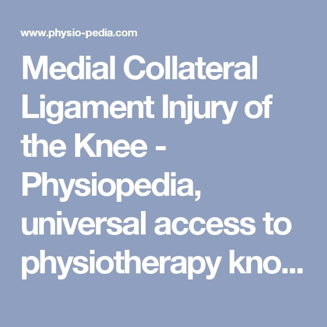 Medial Collateral Ligament Injury of the Knee - Physiopedia, universal access to physiotherapy knowledge.