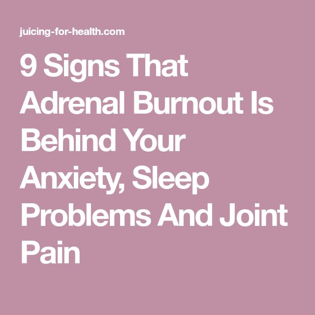9 Signs That Adrenal Burnout Is Behind Your Anxiety, Sleep Problems And Joint Pain