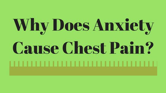 Why Does Anxiety Cause Chest Pain? How Can We Ease The Chest Pain Caused From Anxiety?