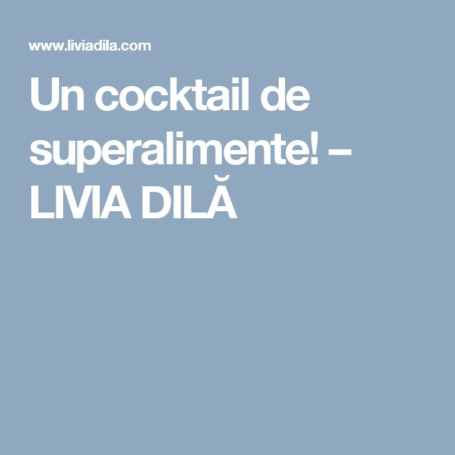 Un cocktail de superalimente! – LIVIA DILĂ