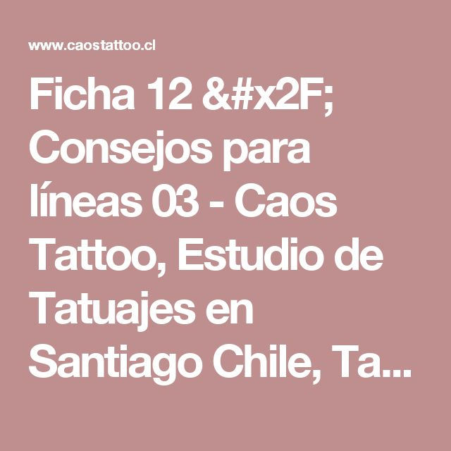 Ficha 12 / Consejos para líneas 03 - Caos Tattoo, Estudio de Tatuajes en Santiago Chile, Tatuadores Profesionales