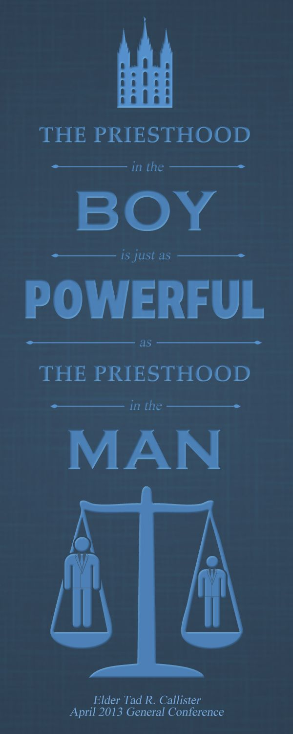 """The Priesthood in the boy is just as powerful as the Priesthood in the Man."" - Elder Tad R. Callister #ldsconf #priesthood #lds (via Mark Northcott)"