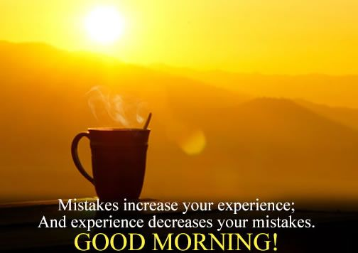 #Mistakes increase your #experience; And experience decreases your mistakes. #GoodMorning.