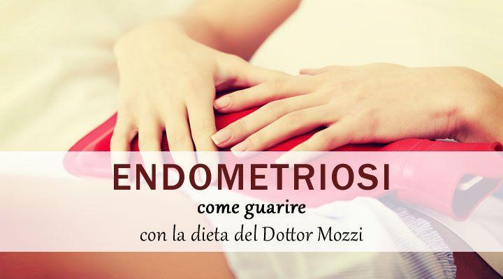 Come guarire dall'Endometriosi con la dieta del Dott. Mozzi