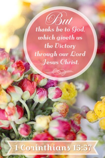 """""""But thanks be to God, which giveth us the victory through our Lord Jesus Christ."""" 1 Corinthians 13:57 [KJV]"""