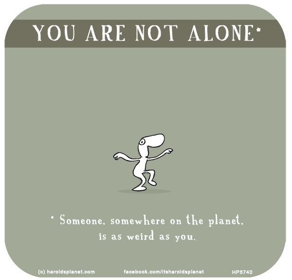 http://lastlemon.com/harolds-planet/hp5740/ YOU ARE NOT ALONE (Someone, somewhere on the planet, is as weird as you).