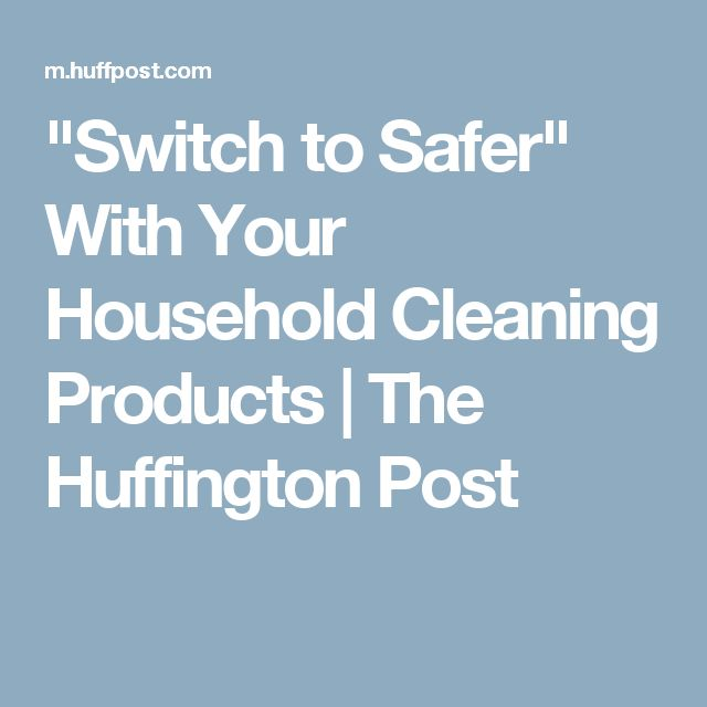 """""""Switch to Safer"""" With Your Household Cleaning Products 