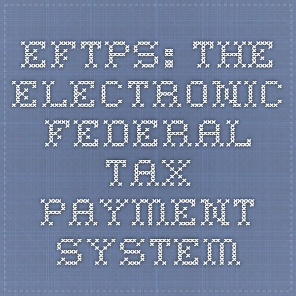EFTPS: The Electronic Federal Tax Payment System