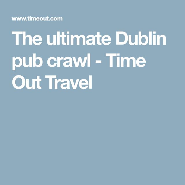 The ultimate Dublin pub crawl - Time Out Travel